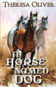 A Horse Named Dog by Theresa Oliver