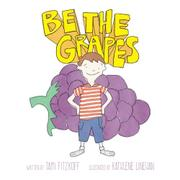 Be The Grapes by Tami Fitzkoff