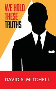 We Hold These Truths by David S. Mitchell