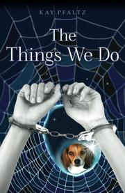 THE THINGS WE DO by Kay Pfaltz