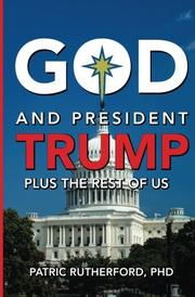 GOD AND PRESIDENT TRUMP PLUS THE REST OF US by Patric Rutherford