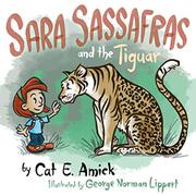 SARA SASSAFRAS AND THE TIGUAR by Cat. E.   Amick