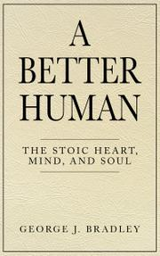 A BETTER HUMAN by George J.  Bradley