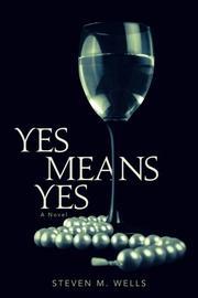 YES MEANS YES by Steven M. Wells