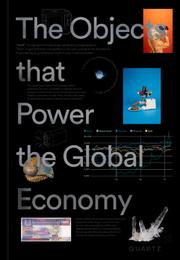 THE OBJECTS THAT POWER THE GLOBAL ECONOMY by Quartz