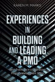 EXPERIENCES IN BUILDING AND LEADING A PMO by Karen M.  Marks
