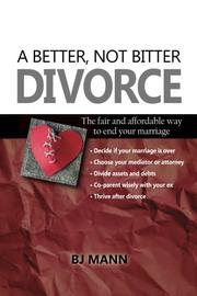 A BETTER NOT BITTER DIVORCE by BJ  Mann