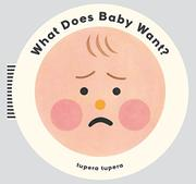 WHAT DOES BABY WANT? by Tupera  Tupera
