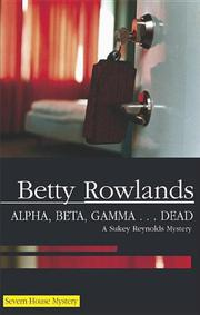 ALPHA, BETA, GAMMA...DEAD by Betty Rowlands
