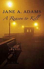A REASON TO KILL by Jane A. Adams