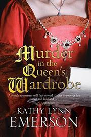 MURDER IN THE QUEEN'S WARDROBE by Kathy Lynn Emerson
