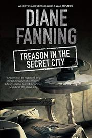 TREASON IN THE SECRET CITY by Diane Fanning