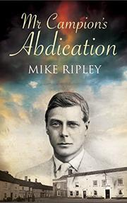 MR. CAMPION'S ABDICATION by Mike Ripley