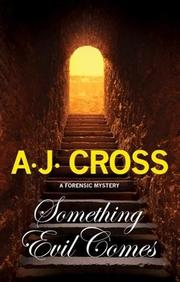SOMETHING EVIL COMES by A.J.  Cross