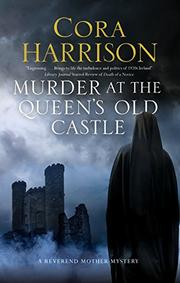 MURDER AT THE QUEEN'S OLD CASTLE by Cora Harrison
