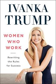 WOMEN WHO WORK by Ivanka  Trump