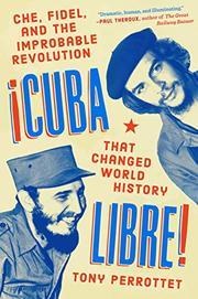 ¡CUBA LIBRE! by Tony Perrottet