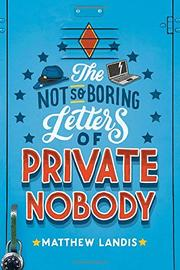 THE NOT-SO-BORING LETTERS OF PRIVATE NOBODY by Matthew Landis