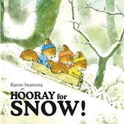 HOORAY FOR SNOW! by Kazuo Iwamura