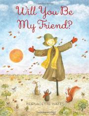 WILL YOU BE MY FRIEND? by Bernadette Watts