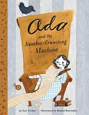 ADA LOVELACE AND THE NUMBER-CRUNCHING MACHINE by Zoë Tucker