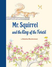 MR. SQUIRREL AND THE KING OF THE FOREST by Sebastian Meschenmoser