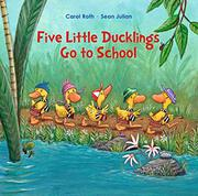 FIVE LITTLE DUCKLINGS GO TO SCHOOL by Carol Roth