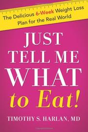 JUST TELL ME WHAT TO EAT! by Timothy Harlan