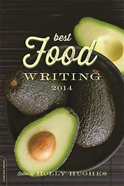 BEST FOOD WRITING 2014 by Holly Hughes