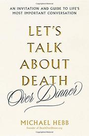 LET'S TALK ABOUT DEATH (OVER DINNER) by Michael Hebb