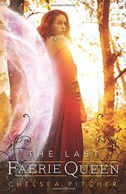 THE LAST FAERIE QUEEN by Chelsea Pitcher