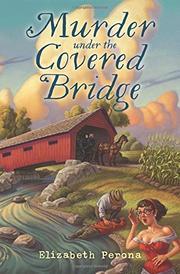 MURDER UNDER THE COVERED BRIDGE by Elizabeth Perona