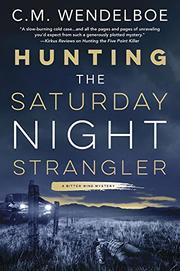 HUNTING THE SATURDAY NIGHT STRANGLER  by C.M.  Wendelboe