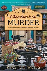 CHOCOLATE A LA MURDER by Kirsten Weiss