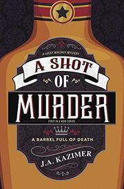 A SHOT OF MURDER by J.A.  Kazimer