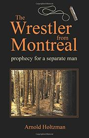 THE WRESTLER FROM MONTREAL by Arnold Holtzman