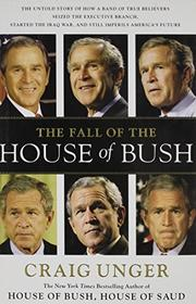FALL OF THE HOUSE OF BUSH by Craig Unger
