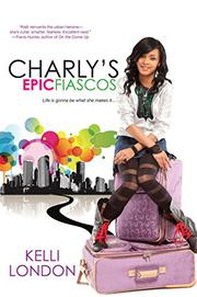 CHARLY'S EPIC FIASCOS by Kelli London
