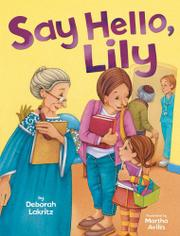 SAY HELLO, LILY by Deborah Lakritz