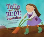 TALIA AND THE RUDE VEGETABLES by Linda Elovitz Marshall