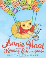 ANNIE HOOT AND THE KNITTING EXTRAVAGANZA by Holly Clifton-Brock
