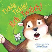 TICKLE, TICKLE! ITCH, TWITCH! by Julie Olson
