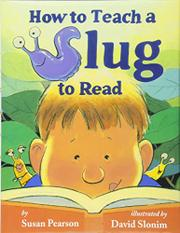 HOW TO TEACH A SLUG TO READ by Susan Pearson