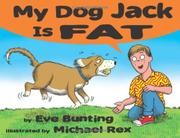MY DOG JACK IS FAT by Eve Bunting