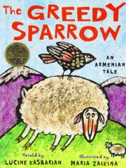 THE GREEDY SPARROW:  AN ARMENIAN TALE by Lucine Kasbarian