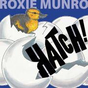 HATCH! by Roxie Munro