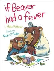 IF BEAVER HAD A FEVER by Helen Kettemen
