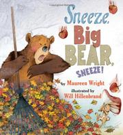 SNEEZE, BIG BEAR, SNEEZE! by Maureen Wright