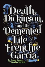 DEATH, DICKINSON, AND THE DEMENTED LIFE OF FRENCHIE GARCIA by Jenny Torres Sanchez