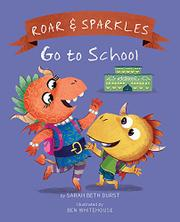 ROAR AND SPARKLES GO TO SCHOOL by Sarah Beth Durst